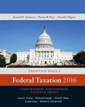 Prentice Hall's Federal Taxation 2016 Corporations, Partnerships, Estates & Trusts: Edition 29