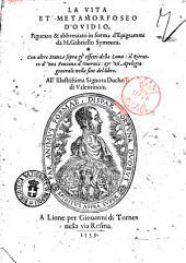 La vita et Metamorfoseo d'Ouidio, figurato & abbreuiato in forma d'epigrammi da m. Gabriello Symeoni. Con altre Stanze Sopra gl'effetti della Luna: il Ritratto d'una fontana D'Ouernia: & un'Apologia generale nella fine del libro