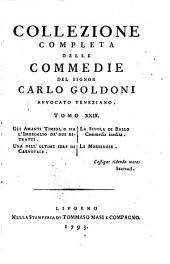 COLLEZIONE COMPLETA DELLE COMMEDIE DEL SIGNOR CARLO GOLDONI AVVOCATO VENEZIANO.: GLI AMANTI TIMIDI, O SIA L'IMBROGLIO DE' DUE RITRATTI. UNA DELL' ULTIME SERE DI CARNOVALE. LA SCUOLA DI BALLO Commedia inedita. LE MORBINOSE, Volume 29