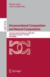 Unconventional Computation and Natural Computation: 15th International Conference, UCNC 2016, Manchester, UK, July 11-15, 2016, Proceedings
