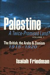 Palestine, a Twice-Promised Land: The British, the Arabs & Zionism : 1915-1920