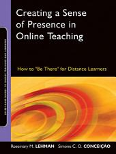 "Creating a Sense of Presence in Online Teaching: How to ""Be There"" for Distance Learners"