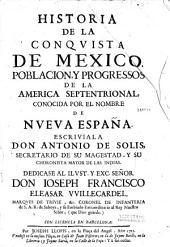 Historia de la conquista de México,... escriviala Don Antonio de Solis
