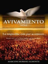 AVIVAMIENTO: Lo imposible está por acontecer...