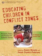 Educating Children in Conflict Zones: Research, Policy, and Practice for Systemic Change--A Tribute to Jackie Kirk