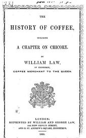 The History of Coffee, Including a Chapter on Chicory