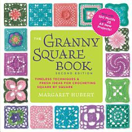 The Granny Square Book  Second Edition PDF