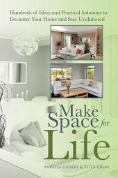Make Space for Life: Hundreds of Ideas and Practical Solutions to Declutter Your Home and Stay Uncluttered