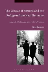 The League of Nations and the Refugees from Nazi Germany: James G. McDonald and Hitler's Victims