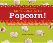 Let's Cook with Popcorn!: Delicious & Fun Popcorn Dishes Kids Can Make