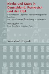 Kirche und Staat in Deutschland, Frankreich und den USA: Geschichte und Gegenwart einer spannungsreichen Beziehung; XIV. Dietrich-Bonhoeffer-Vorlesung 2010 in Mainz