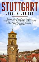 Stuttgart lieben lernen  Der perfekte Reisef  hrer f  r einen unvergesslichen Aufenthalt in Stuttgart inkl  Insider Tipps  Tipps zum Geldsparen und Packliste PDF