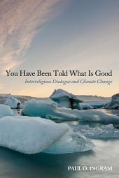 You Have Been Told What Is Good: Interreligious Dialogue and Climate Change