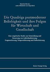 Die Quadriga postmoderner Beliebigkeit und ihre Folgen für Wirtschaft und Gesellschaft: Eine empirische Studie zur Entwicklung und Steuerung von Individualisierung, Fragmentierung, Temporalisierung und Ästhetisierung