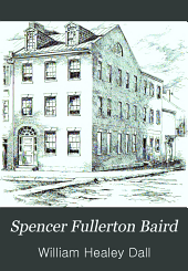Spencer Fullerton Baird: A Biography, Including Selections from His Correspondence with Audubon, Agassiz, Dana, and Others
