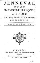 Jenneval, ou, Le Barnevelt françois, drame en cinq actes, en prose ...