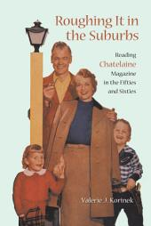 Roughing it in the Suburbs: Reading Chatelaine Magazine in the Fifties and Sixties