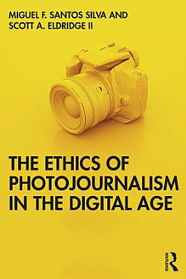 The Ethics of Photojournalism in the Digital Age