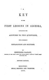 Key to the First Lessons in Algebra: Containing the Answers to the Questions with Numerous Explanations and Solutions
