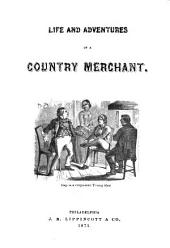 Life and Adventures of a Country Merchant: A Narrative of His Exploits at Home, During His Travels, and in the Cities ...