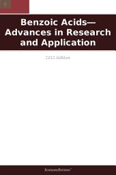 Benzoic Acids—Advances in Research and Application: 2012 Edition