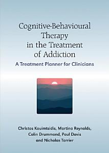 Cognitive Behavioural Therapy in the Treatment of Addiction Book