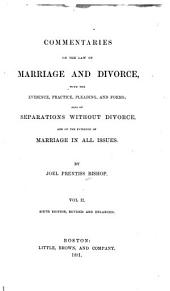 Commentaries on the Law of Marriage and Divorce: With the Evidence, Practice, Pleading, and Forms: Also of Separations Without Divorce, and of the Evidence of Marriage in All Issues, Volume 2