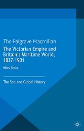 The Victorian Empire and Britain's Maritime World, 1837-1901: The Sea and Global History
