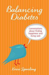 Balancing Diabetes: Conversations About Finding Happiness and Living Well