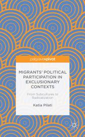 Migrants' Political Participation in Exclusionary Contexts: From Subcultures to Radicalization