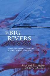 On the Big Rivers: From Three Forks, Montana to New Orleans Louisiana