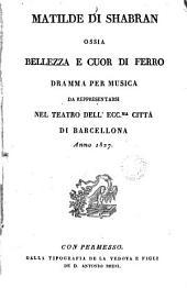 Matilde di Shabran, ossia, Bellezza e cuor di ferro: dramma per musica da reppresentarsi nel teatro dell'eccma. città di Barcellona anno 1827