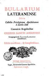 BULLARIUM LATERANENSE Sive Collectio Privilegiorum Apostolicorum a Sancta Sede Canonicis Regularibus ORDINIS SANCTI AUGUSTINI Congregationis SALVATORIS LATERANENSIS concessorum