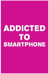 Addicted to Smartphone: How to Break 9 Bad Smartphone Habits