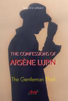 The confessions of ars  ne Lupin  The gentleman thief PDF