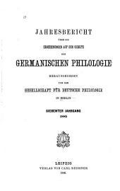Jahresbericht über die Erscheinungen auf dem Gebiete der germanischen Philologie: Band 7