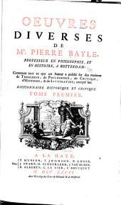Oeuvres diverses de Mr. Pierre Bayle ... Contenant tout ce que cet auteur a publié sur des matieres de theologie, de philosophie, de critique, d' histoire, & de litterature: excepté son Dictionaire historique et critique, Volume1