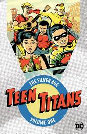 Teen Titans: The Silver Age Vol. 1: Volume 1, Issues 1-11