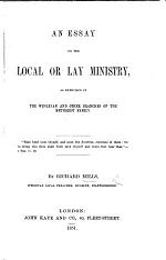 An essay on the local or lay ministry as exercised in the Wesleyan and other branches of the Methodist family