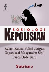 Sosiologi Kepolisian: Relasi Kuasa Polisi dengan Organisasi Masyarakat Sipil Pasca Orde Baru