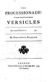 The Processionade: in Panegyri-satiri-serio-comi-baladical Versicles ... By Porcupinus Pelagius. Pp. 8. MS. Notes