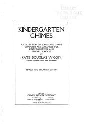 Kindergarten Chimes: A Collection of Songs and Games Composed and Arranged for Kindergartens and Primary Schools