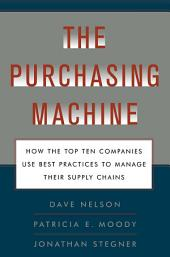 The Purchasing Machine: How the Top Ten Companies Use Best Practices to Manage Their Supply Chains