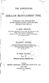 The Expeditions of Zebulon Montgomery Pike, to Headwaters of the Mississippi River, Through Louisiana Territory, and in New Spain, During the Years 1805-6-7: A New Ed., Now First Reprinted in Full from the Original of 1810, with Copious Critical Commentary, Memoir of Pike and Complete Index, Volume 2