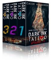 Dark Ink Tattoo Book 1: Dark Ink Tattoo Episodes 1-3