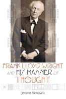 Frank Lloyd Wright and His Manner of Thought PDF
