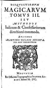 Disquisitiones magicae: In Tres Tomos partiti. Seu Methodus Iudicum & Confessariorum directioni commoda, Volume 3