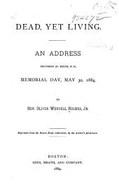 Dead, Yet Living: An Address Delivered at Keene, N.H., Memorial Day, May 30, 1884