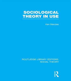 Sociological Theory in Use  RLE Social Theory  PDF