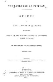 The landmark of freedom: Speech of Hon. Charles Sumner against the repeal of the Missouri prohibition of slavery north of 360 30.́ In the Senate, February 21, 1854 ...